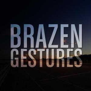 Brazen Gestures